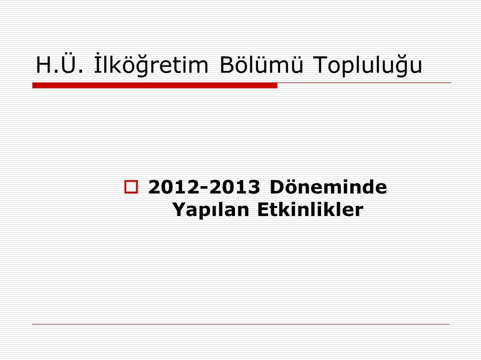 H.Ü. İlköğretim Bölümü Topluluğu  2012-2013 Döneminde Yapılan Etkinlikler