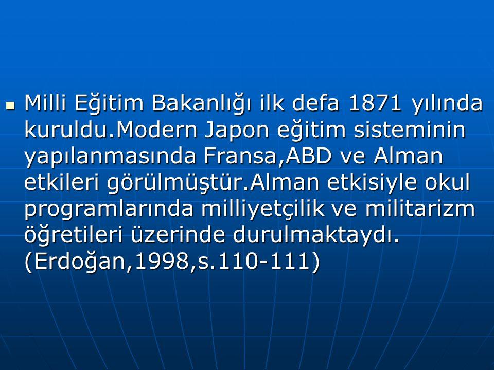 Milli Eğitim Bakanlığı ilk defa 1871 yılında kuruldu.Modern Japon eğitim sisteminin yapılanmasında Fransa,ABD ve Alman etkileri görülmüştür.Alman etki
