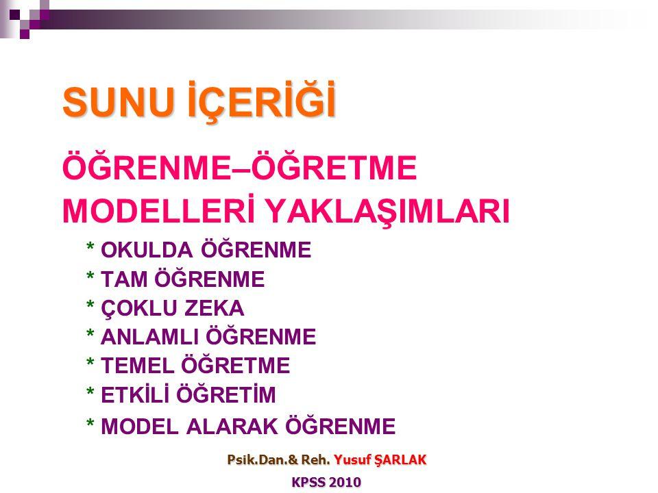 ÖĞRENMEÖĞRETME MODELLERİ / YAKLAŞIMLARI Psik.Dan.& Reh. Yusuf ŞARLAK KPSS 2010