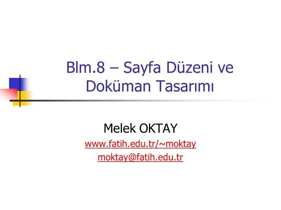 Blm.8 – Sayfa Düzeni ve Doküman Tasarımı Melek OKTAY www.fatih.edu.tr/~moktay moktay@fatih.edu.tr