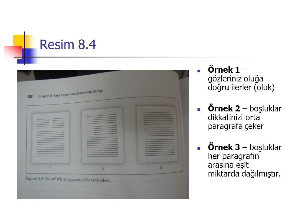 Resim 8.4 Örnek 1 – gözleriniz oluğa doğru ilerler (oluk) Örnek 2 – boşluklar dikkatinizi orta paragrafa çeker Örnek 3 – boşluklar her paragrafın aras