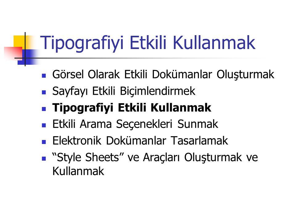 Tipografiyi Etkili Kullanmak Görsel Olarak Etkili Dokümanlar Oluşturmak Sayfayı Etkili Biçimlendirmek Tipografiyi Etkili Kullanmak Etkili Arama Seçene