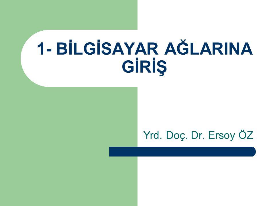 1- BİLGİSAYAR AĞLARINA GİRİŞ Yrd. Doç. Dr. Ersoy ÖZ