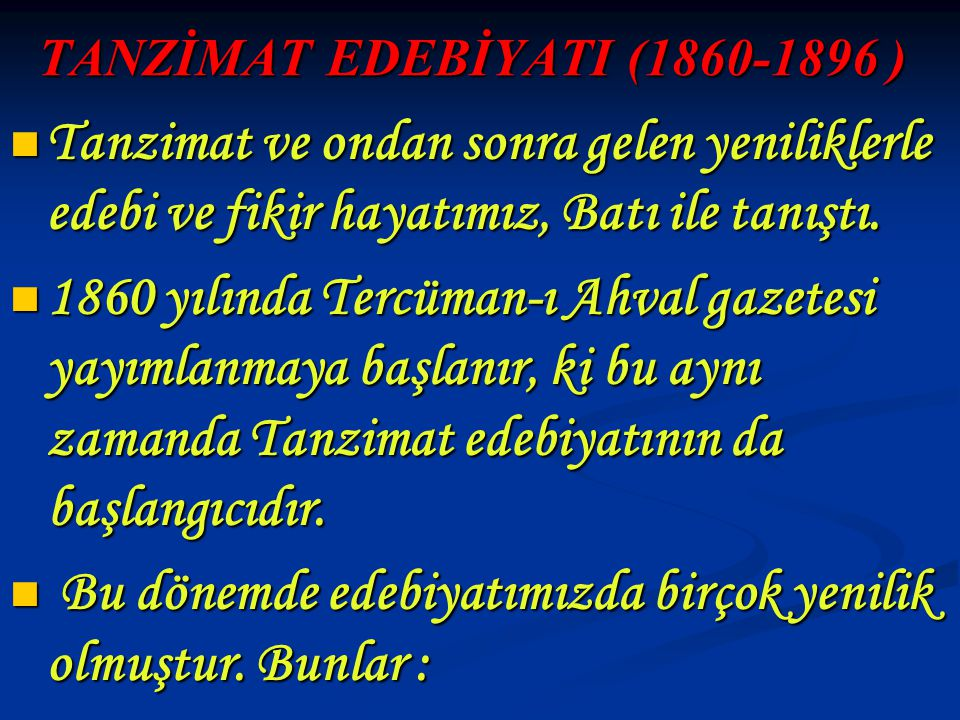 TANZİMAT EDEBİYATI (1860-1896 ) TANZİMAT EDEBİYATI (1860-1896 ) Tanzimat ve ondan sonra gelen yeniliklerle edebi ve fikir hayatımız, Batı ile tanıştı.
