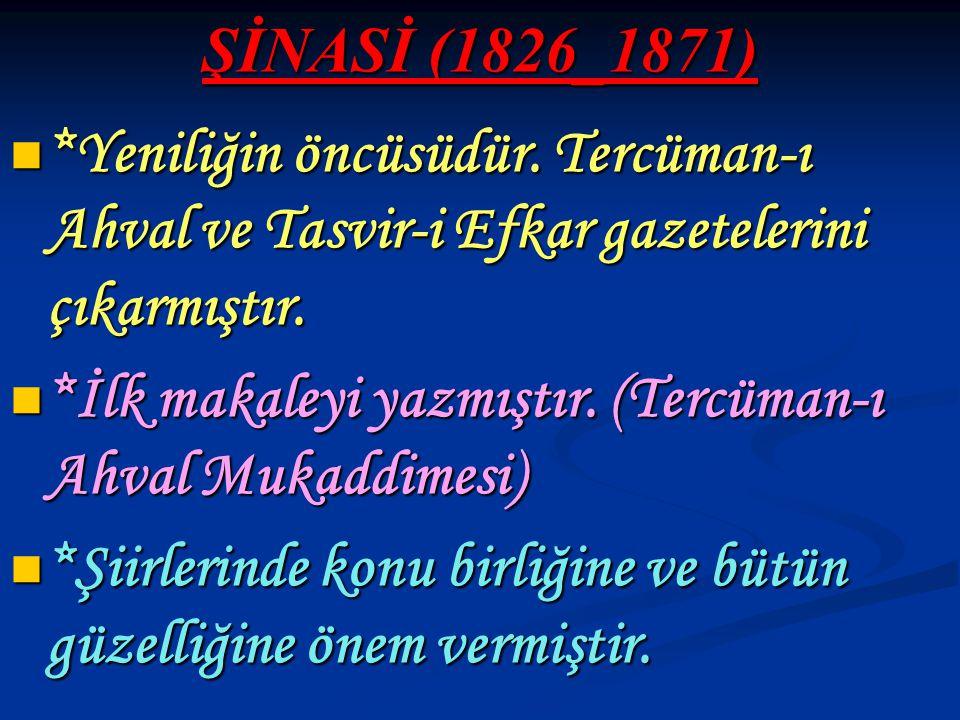 ŞİNASİ (1826_1871) *Yeniliğin öncüsüdür. Tercüman-ı Ahval ve Tasvir-i Efkar gazetelerini çıkarmıştır. *Yeniliğin öncüsüdür. Tercüman-ı Ahval ve Tasvir