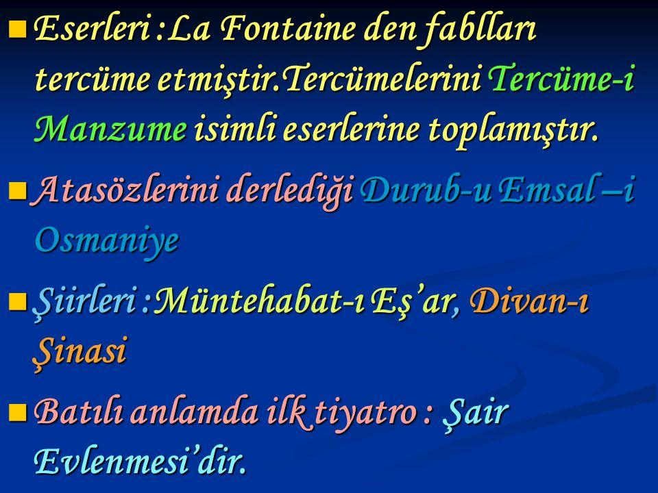 Eserleri :La Fontaine den fablları tercüme etmiştir.Tercümelerini Tercüme-i Manzume isimli eserlerine toplamıştır. Eserleri :La Fontaine den fablları
