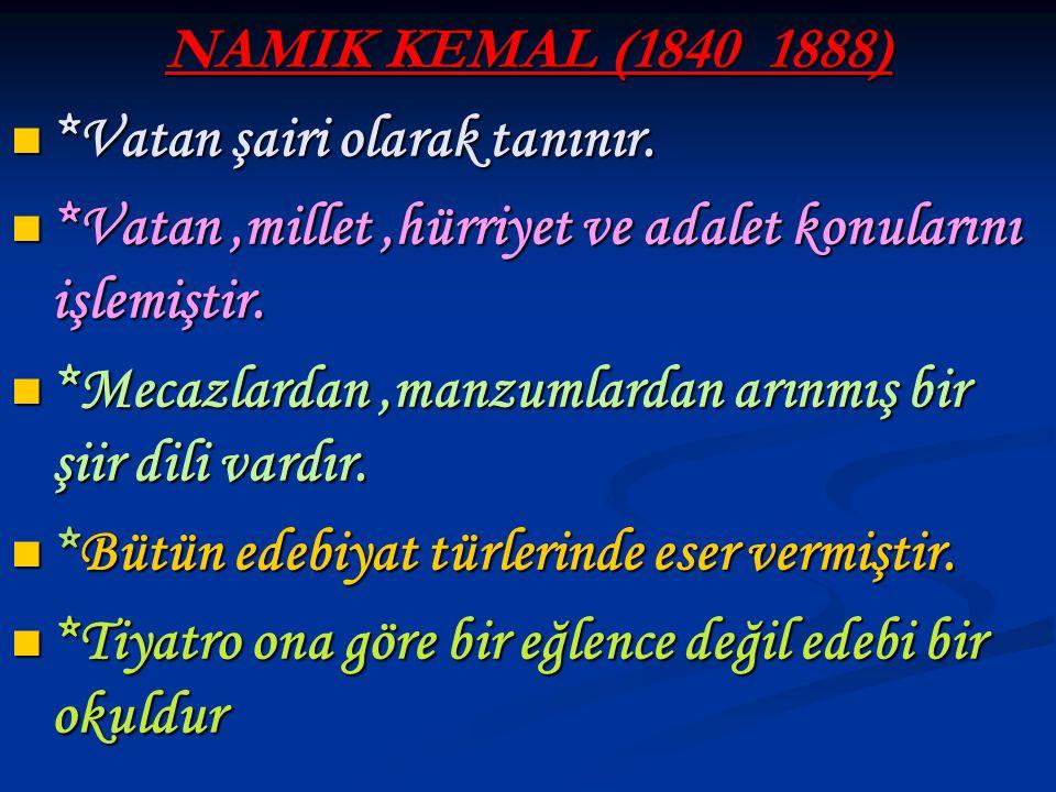 NAMIK KEMAL (1840_1888) *Vatan şairi olarak tanınır. *Vatan şairi olarak tanınır. *Vatan,millet,hürriyet ve adalet konularını işlemiştir. *Vatan,mille