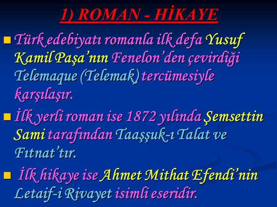 1) ROMAN - HİKAYE Türk edebiyatı romanla ilk defa Yusuf Kamil Paşa'nın Fenelon'den çevirdiği Telemaque (Telemak) tercümesiyle karşılaşır. Türk edebiya
