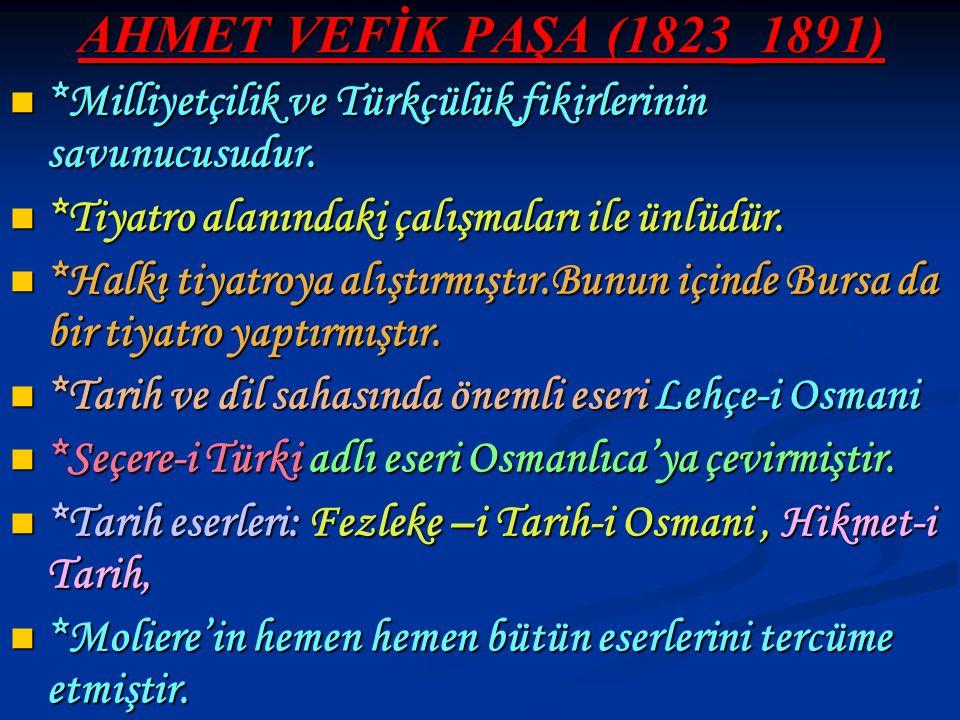 AHMET VEFİK PAŞA (1823_1891) *Milliyetçilik ve Türkçülük fikirlerinin savunucusudur. *Milliyetçilik ve Türkçülük fikirlerinin savunucusudur. *Tiyatro