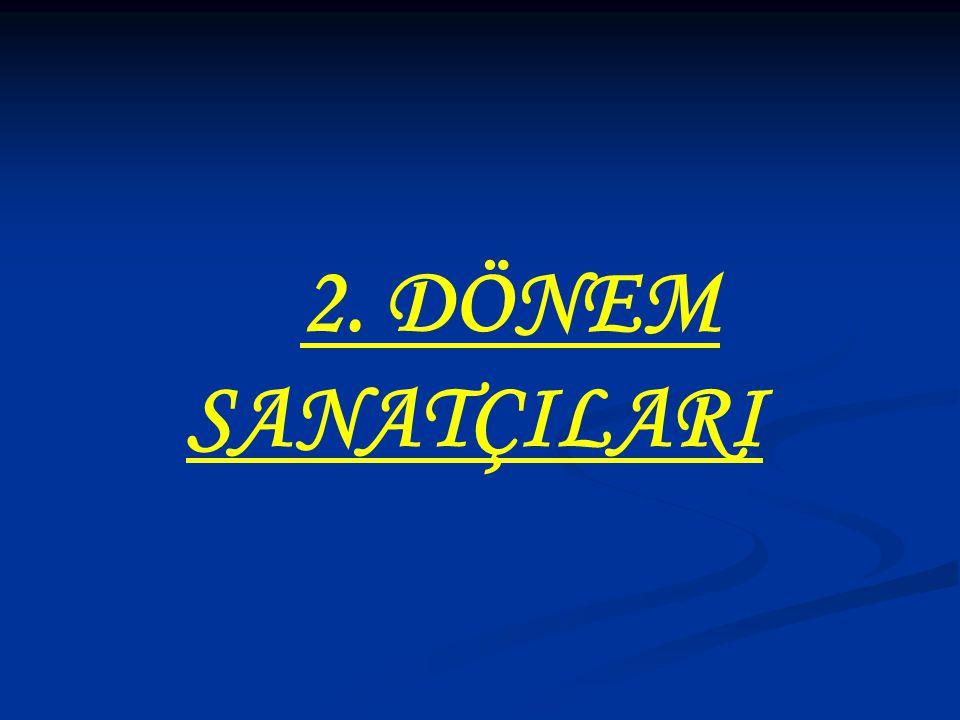 2. DÖNEM SANATÇILARI