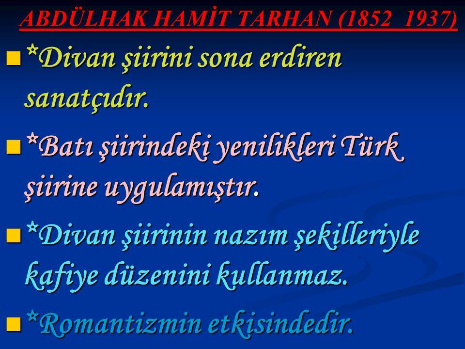 ABDÜLHAK HAMİT TARHAN (1852_1937) *Divan şiirini sona erdiren sanatçıdır. *Divan şiirini sona erdiren sanatçıdır. *Batı şiirindeki yenilikleri Türk şi