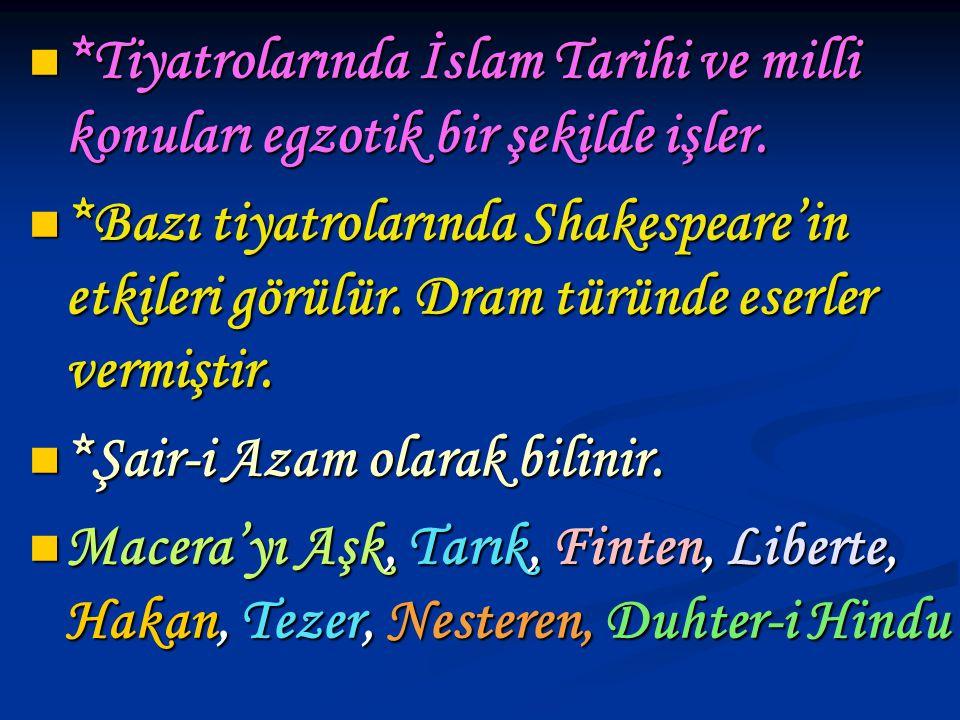 *Tiyatrolarında İslam Tarihi ve milli konuları egzotik bir şekilde işler. *Tiyatrolarında İslam Tarihi ve milli konuları egzotik bir şekilde işler. *B