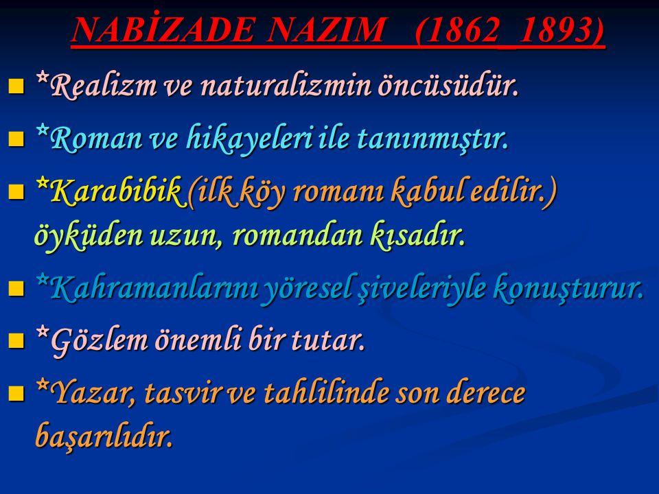 NABİZADE NAZIM (1862_1893) *Realizm ve naturalizmin öncüsüdür. *Realizm ve naturalizmin öncüsüdür. *Roman ve hikayeleri ile tanınmıştır. *Roman ve hik