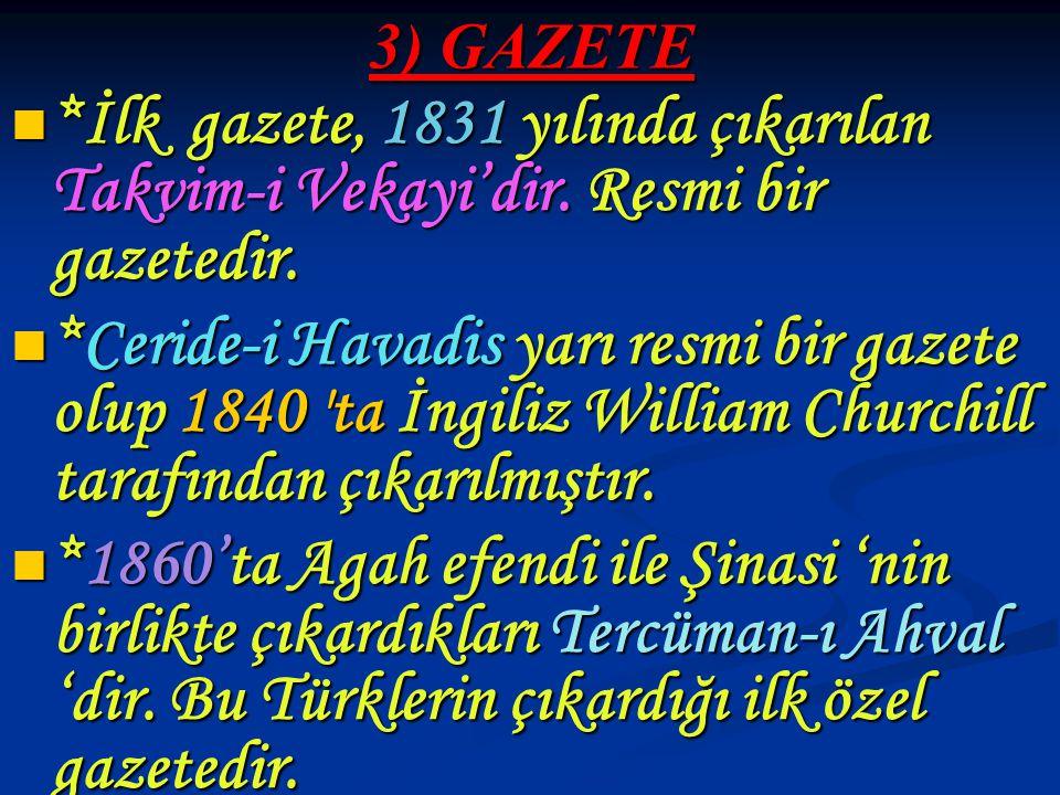 3) GAZETE *İlk gazete, 1831 yılında çıkarılan Takvim-i Vekayi'dir. Resmi bir gazetedir. *İlk gazete, 1831 yılında çıkarılan Takvim-i Vekayi'dir. Resmi