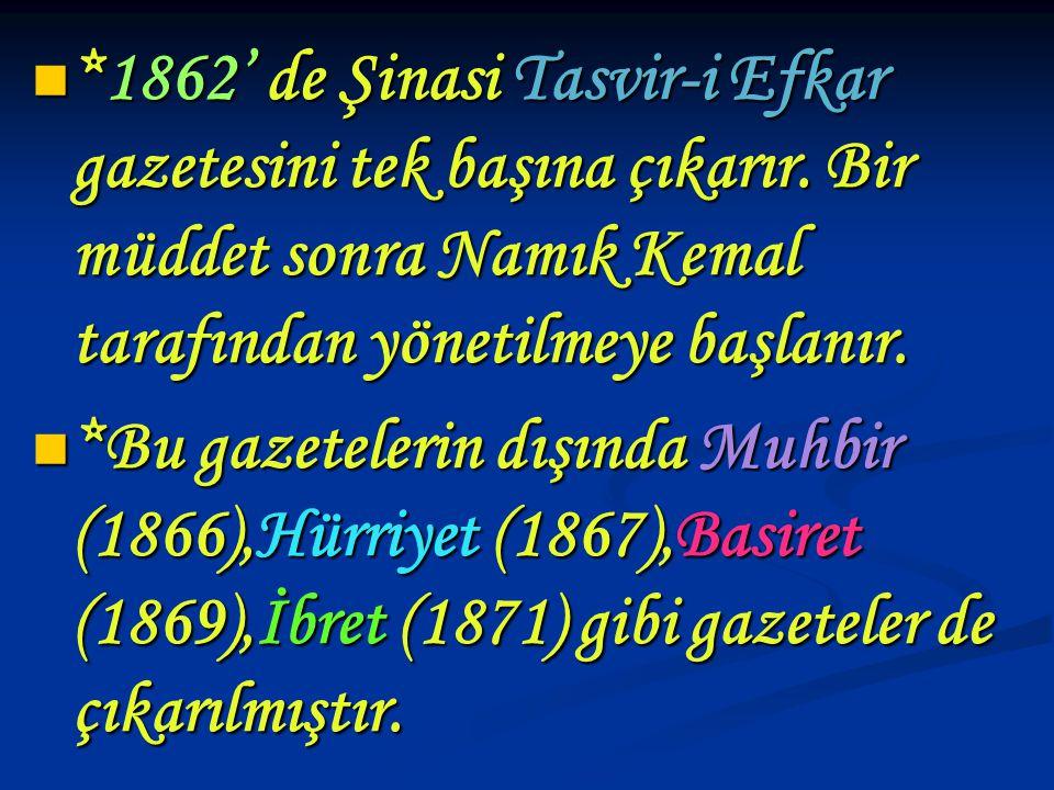 *1862' de Şinasi Tasvir-i Efkar gazetesini tek başına çıkarır. Bir müddet sonra Namık Kemal tarafından yönetilmeye başlanır. *1862' de Şinasi Tasvir-i