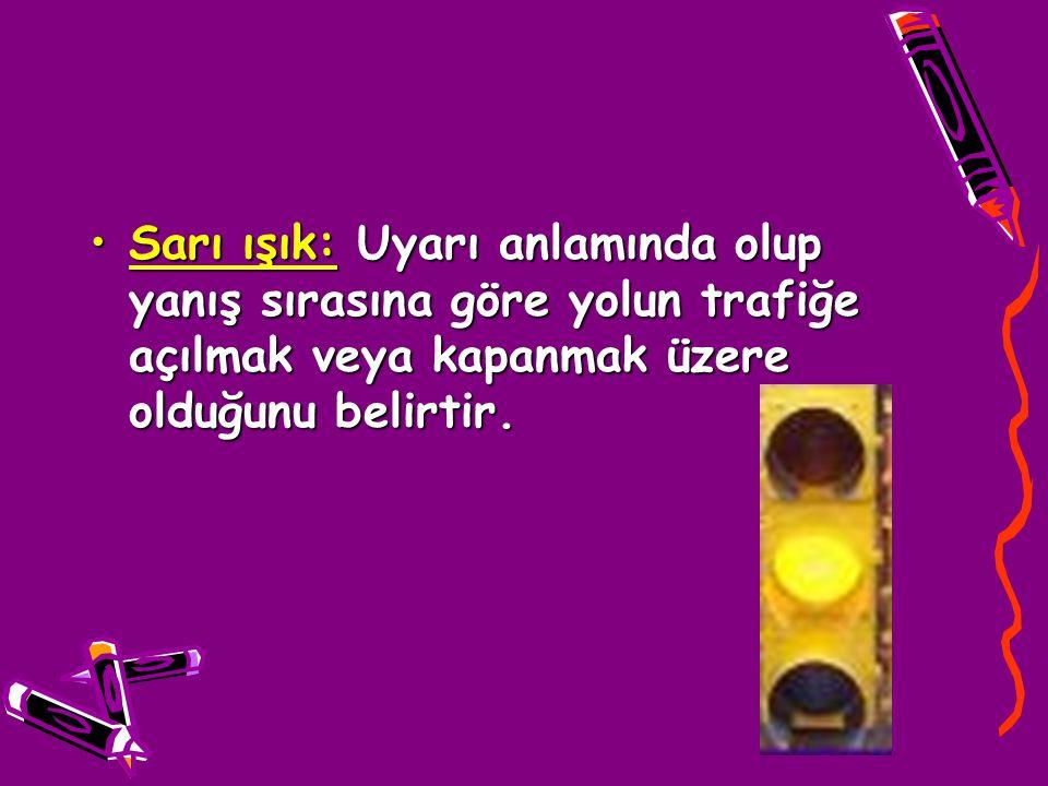 Sarı ışık: Uyarı anlamında olup yanış sırasına göre yolun trafiğe açılmak veya kapanmak üzere olduğunu belirtir.Sarı ışık: Uyarı anlamında olup yanış