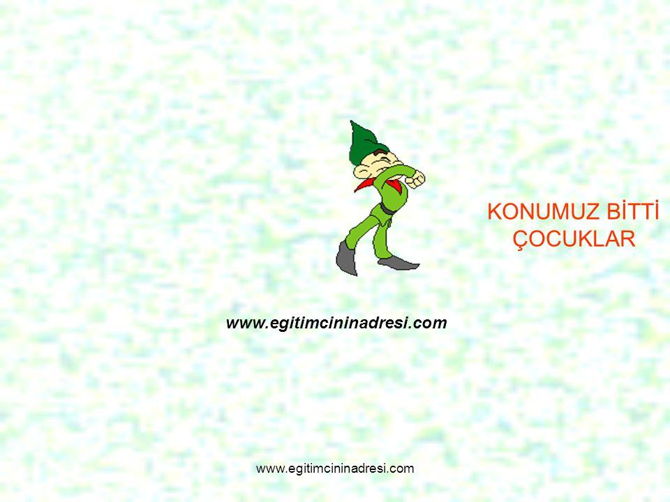 KONUMUZ BİTTİ ÇOCUKLAR www.egitimcininadresi.com