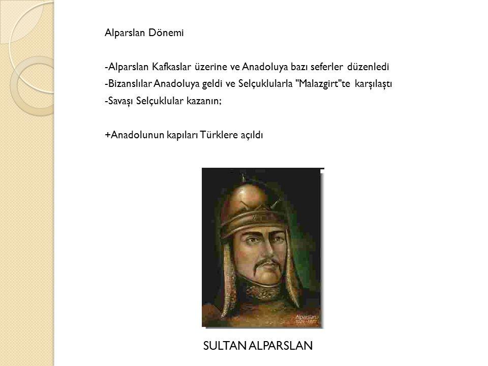 Alparslan Dönemi -Alparslan Kafkaslar üzerine ve Anadoluya bazı seferler düzenledi -Bizanslılar Anadoluya geldi ve Selçuklularla Malazgirt te karşılaştı -Savaşı Selçuklular kazanın; +Anadolunun kapıları Türklere açıldı SULTAN ALPARSLAN