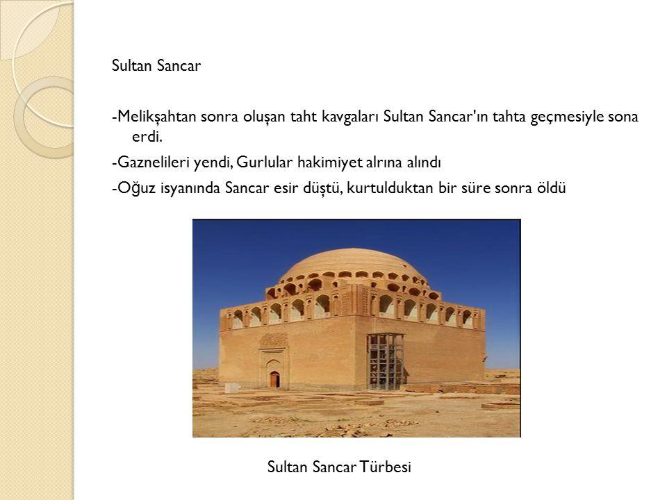 Sultan Sancar -Melikşahtan sonra oluşan taht kavgaları Sultan Sancar'ın tahta geçmesiyle sona erdi. -Gaznelileri yendi, Gurlular hakimiyet alrına alın