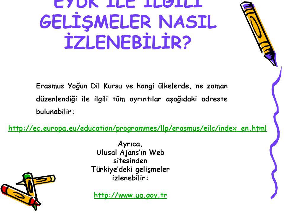 EYDK İLE İLGİLİ GELİŞMELER NASIL İZLENEBİLİR? http://ec.europa.eu/education/programmes/llp/erasmus/eilc/index_en.html Erasmus Yoğun Dil Kursu ve hangi