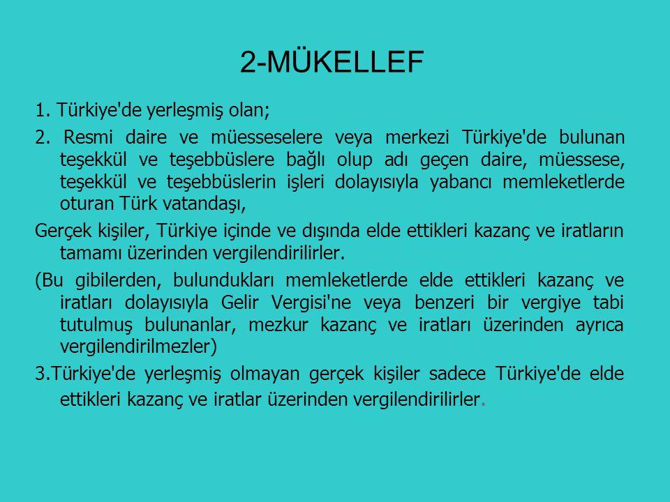 2-MÜKELLEF 1. Türkiye'de yerleşmiş olan; 2. Resmi daire ve müesseselere veya merkezi Türkiye'de bulunan teşekkül ve teşebbüslere bağlı olup adı geçen