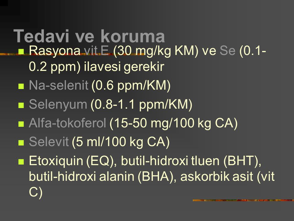 Tedavi ve koruma Rasyona vit E (30 mg/kg KM) ve Se (0.1- 0.2 ppm) ilavesi gerekir Na-selenit (0.6 ppm/KM) Selenyum (0.8-1.1 ppm/KM) Alfa-tokoferol (15