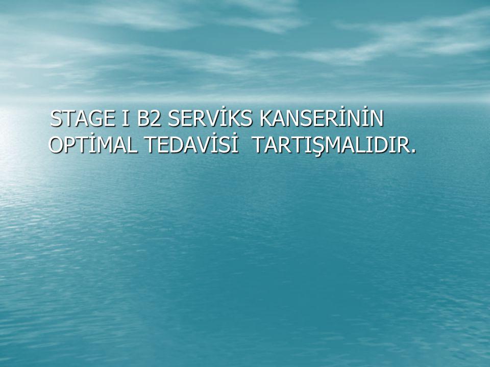 STAGE I B2 SERVİKS KANSERİNİN OPTİMAL TEDAVİSİ TARTIŞMALIDIR.