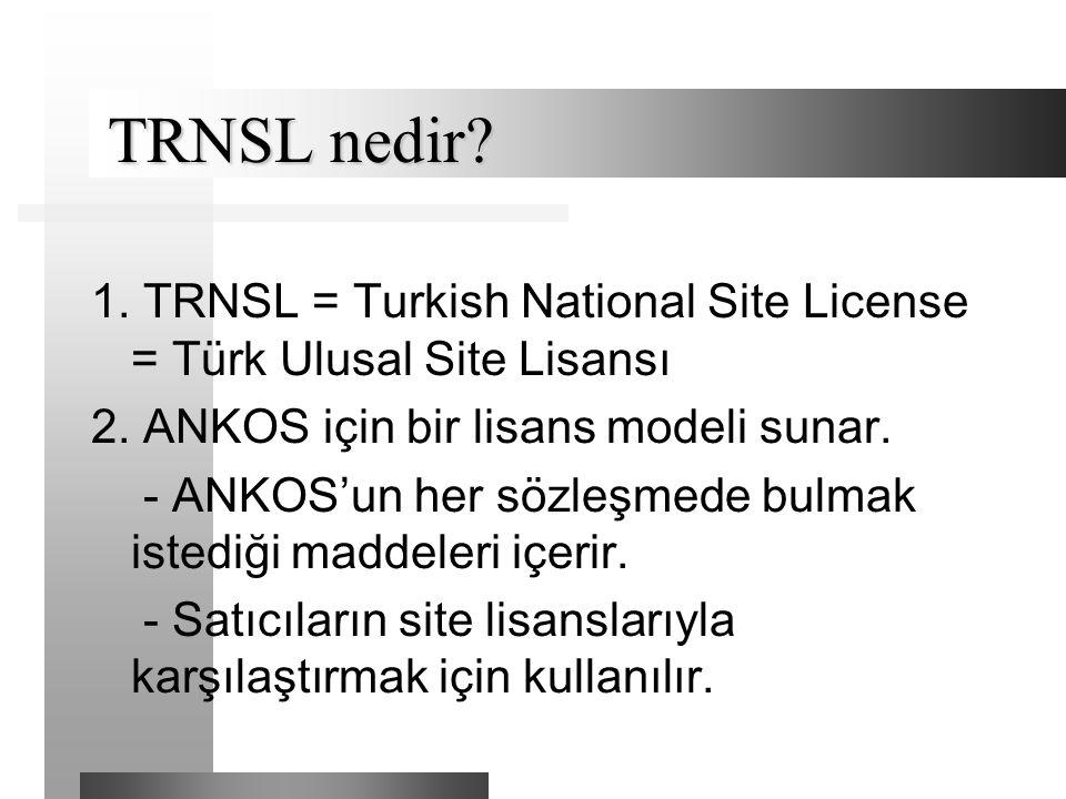 TRNSL nedir? TRNSL nedir? 1. TRNSL = Turkish National Site License = Türk Ulusal Site Lisansı 2. ANKOS için bir lisans modeli sunar. - ANKOS'un her sö