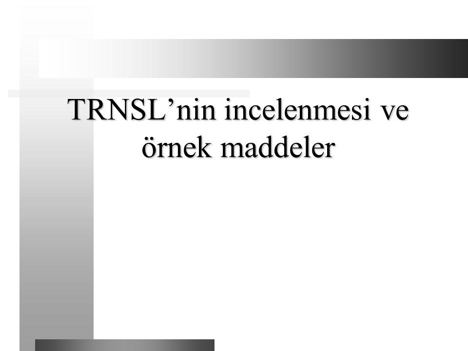 TRNSL'nin incelenmesi ve örnek maddeler