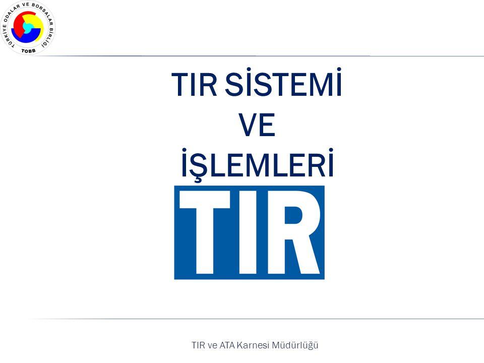 TIR ve ATA Karnesi Müdürlüğü TIR SİSTEMİ VE İŞLEMLERİ