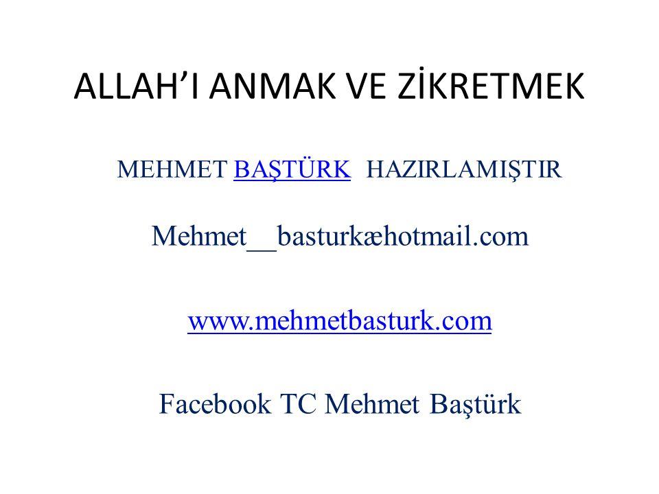 ALLAH'I ANMAK VE ZİKRETMEK MEHMET BAŞTÜRK HAZIRLAMIŞTIRBAŞTÜRK Mehmet__basturkæhotmail.com www.mehmetbasturk.com Facebook TC Mehmet Baştürk