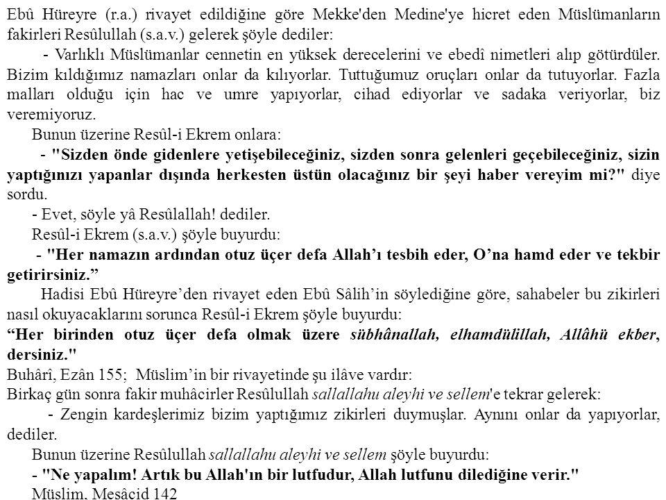 Ebû Hüreyre (r.a.) rivayet edildiğine göre Mekke'den Medine'ye hicret eden Müslümanların fakirleri Resûlullah (s.a.v.) gelerek şöyle dediler: - Varlık