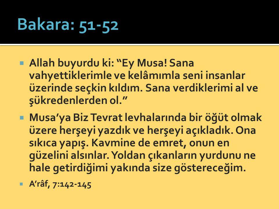 """ Allah buyurdu ki: """"Ey Musa! Sana vahyettiklerimle ve kelâmımla seni insanlar üzerinde seçkin kıldım. Sana verdiklerimi al ve şükredenlerden ol.""""  M"""