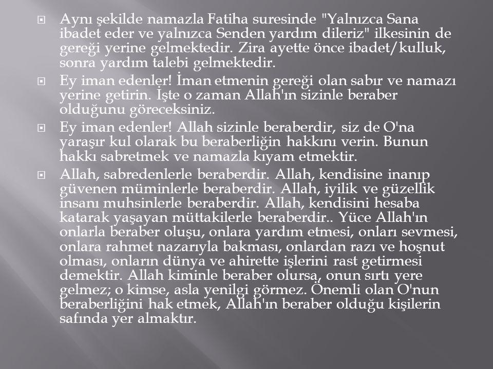 Aynı şekilde namazla Fatiha suresinde Yalnızca Sana ibadet eder ve yalnızca Senden yardım dileriz ilkesinin de gereği yerine gelmektedir.