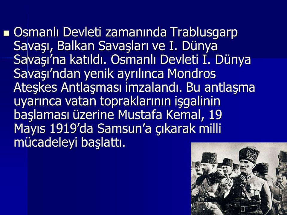 Osmanlı Devleti zamanında Trablusgarp Savaşı, Balkan Savaşları ve I. Dünya Savaşı'na katıldı. Osmanlı Devleti I. Dünya Savaşı'ndan yenik ayrılınca Mon