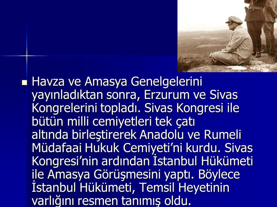 Havza ve Amasya Genelgelerini yayınladıktan sonra, Erzurum ve Sivas Kongrelerini topladı. Sivas Kongresi ile bütün milli cemiyetleri tek çatı altında