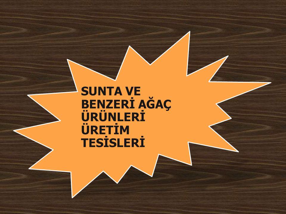 SUNTA VE BENZERİ AĞAÇ ÜRÜNLERİ ÜRETİM TESİSLERİ