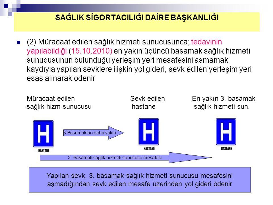 (2) Müracaat edilen sağlık hizmeti sunucusunca; tedavinin yapılabildiği (15.10.2010) en yakın üçüncü basamak sağlık hizmeti sunucusunun bulunduğu yerl