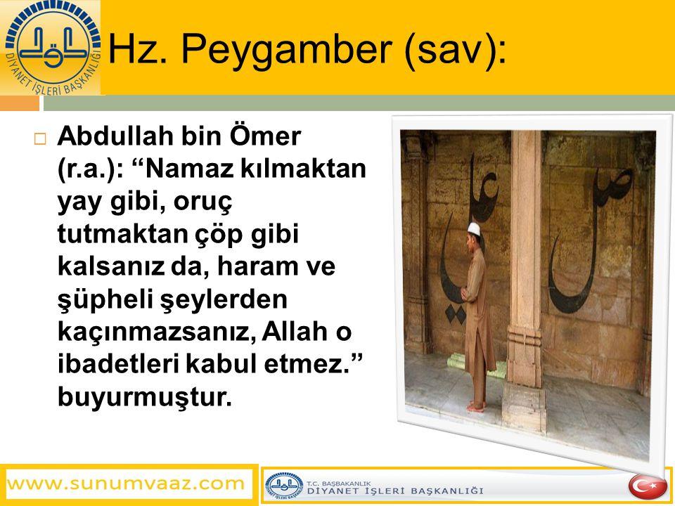 """ Abdullah bin Ömer (r.a.): """"Namaz kılmaktan yay gibi, oruç tutmaktan çöp gibi kalsanız da, haram ve şüpheli şeylerden kaçınmazsanız, Allah o ibadetle"""
