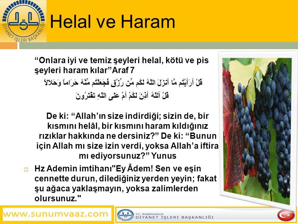 """Helal ve Haram """"Onlara iyi ve temiz şeyleri helal, kötü ve pis şeyleri haram kılar""""Araf 7 قُلْ أَرَأَيْتُم مَّا أَنزَلَ اللّهُ لَكُم مِّن رِّزْقٍ فَجَ"""