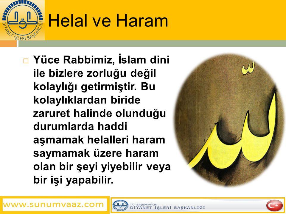  Yüce Rabbimiz, İslam dini ile bizlere zorluğu değil kolaylığı getirmiştir. Bu kolaylıklardan biride zaruret halinde olunduğu durumlarda haddi aşmama