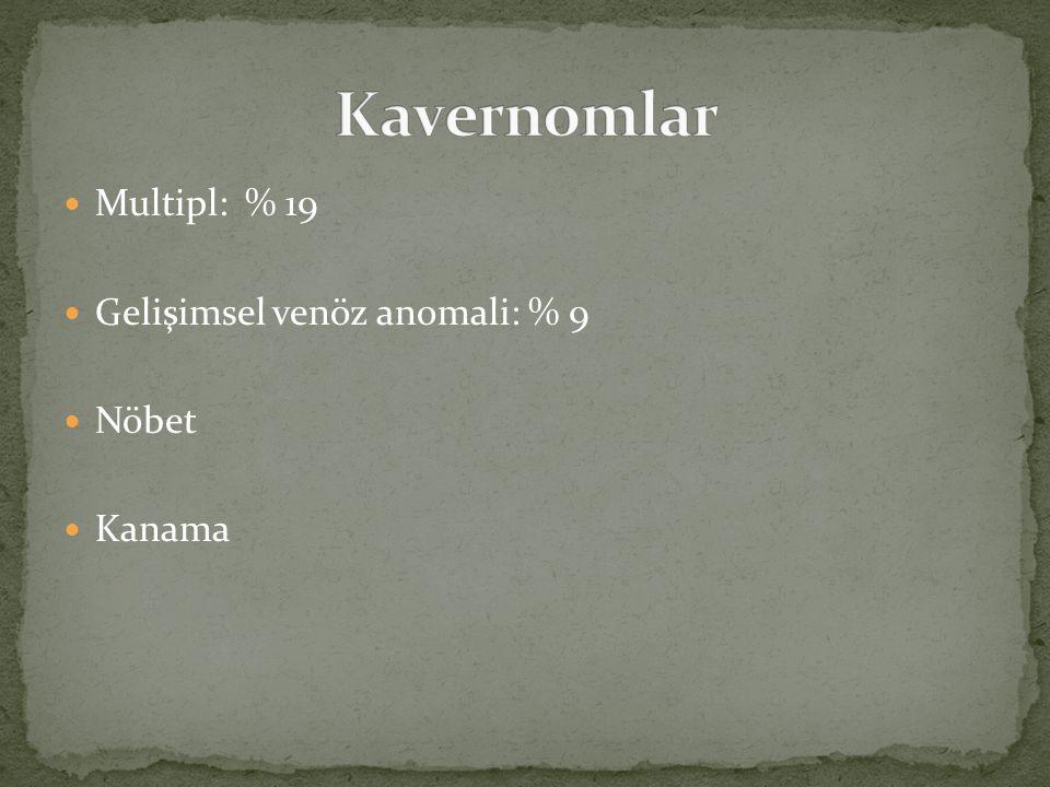 Multipl: % 19 Gelişimsel venöz anomali: % 9 Nöbet Kanama