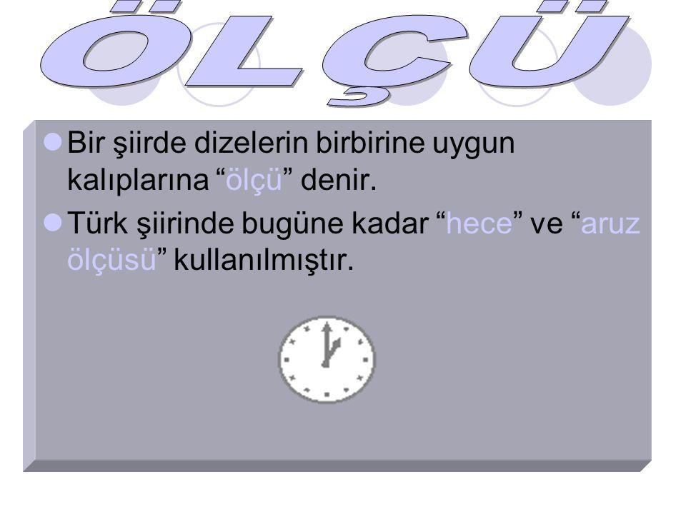 """Bir şiirde dizelerin birbirine uygun kalıplarına """"ölçü"""" denir. Türk şiirinde bugüne kadar """"hece"""" ve """"aruz ölçüsü"""" kullanılmıştır."""