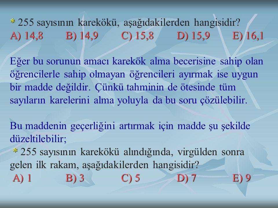 * A) 14,8B) 14,9 C) 15,8D) 15,9E) 16,1 * A) 1B) 3 C) 5D) 7E) 9 * 255 sayısının karekökü, aşağıdakilerden hangisidir.