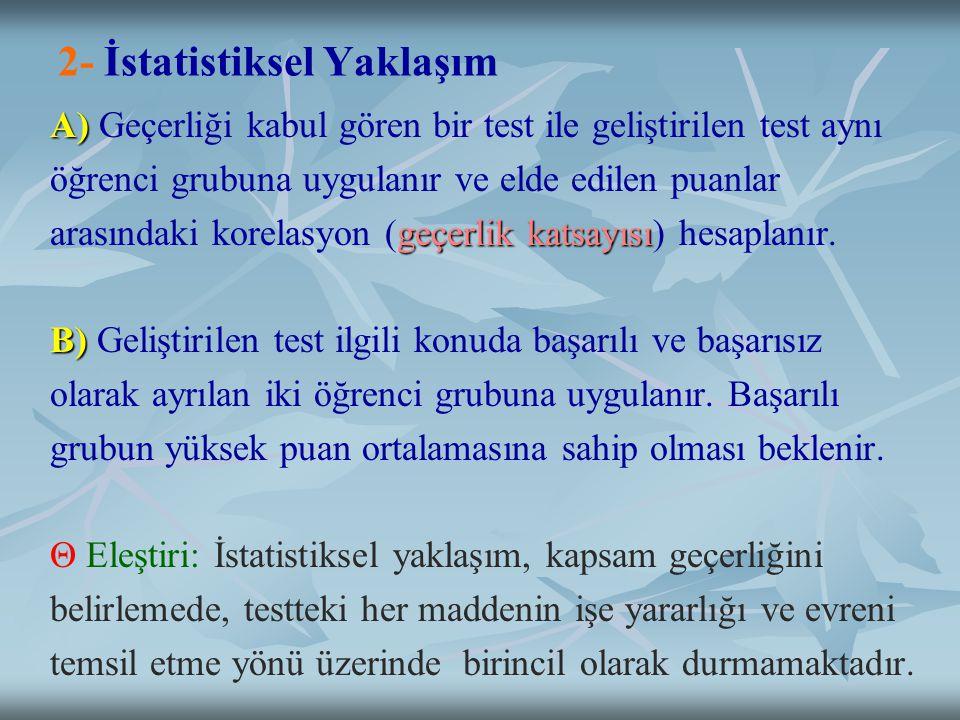 2- İstatistiksel Yaklaşım A) A) Geçerliği kabul gören bir test ile geliştirilen test aynı öğrenci grubuna uygulanır ve elde edilen puanlar geçerlik katsayısı arasındaki korelasyon (geçerlik katsayısı) hesaplanır.