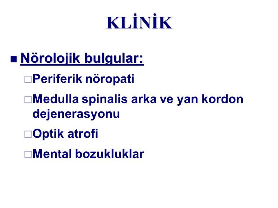 Nörolojik bulgular: Nörolojik bulgular:  Periferik nöropati  Medulla spinalis arka ve yan kordon dejenerasyonu  Optik atrofi  Mental bozukluklarKL