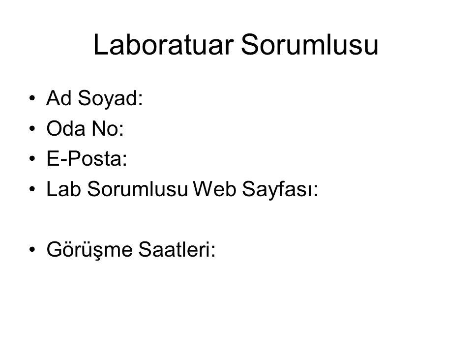 Laboratuar Sorumlusu Ad Soyad: Oda No: E-Posta: Lab Sorumlusu Web Sayfası: Görüşme Saatleri: