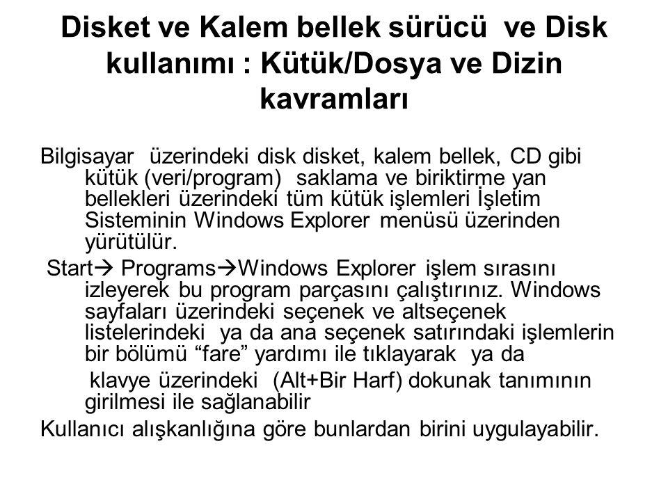 Disket ve Kalem bellek sürücü ve Disk kullanımı : Kütük/Dosya ve Dizin kavramları Bilgisayar üzerindeki disk disket, kalem bellek, CD gibi kütük (veri/program) saklama ve biriktirme yan bellekleri üzerindeki tüm kütük işlemleri İşletim Sisteminin Windows Explorer menüsü üzerinden yürütülür.