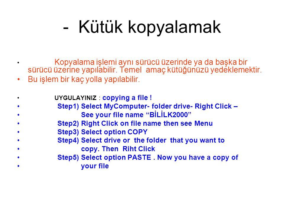 - Kütük kopyalamak Kopyalama işlemi aynı sürücü üzerinde ya da başka bir sürücü üzerine yapılabilir.