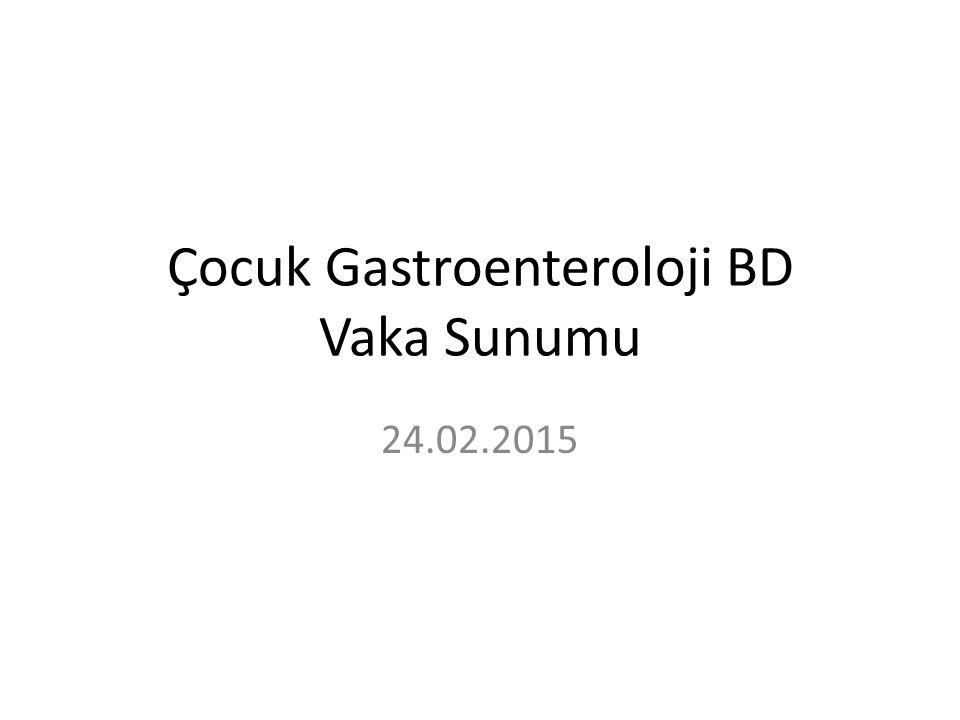 Çocuk Gastroenteroloji BD Vaka Sunumu 24.02.2015